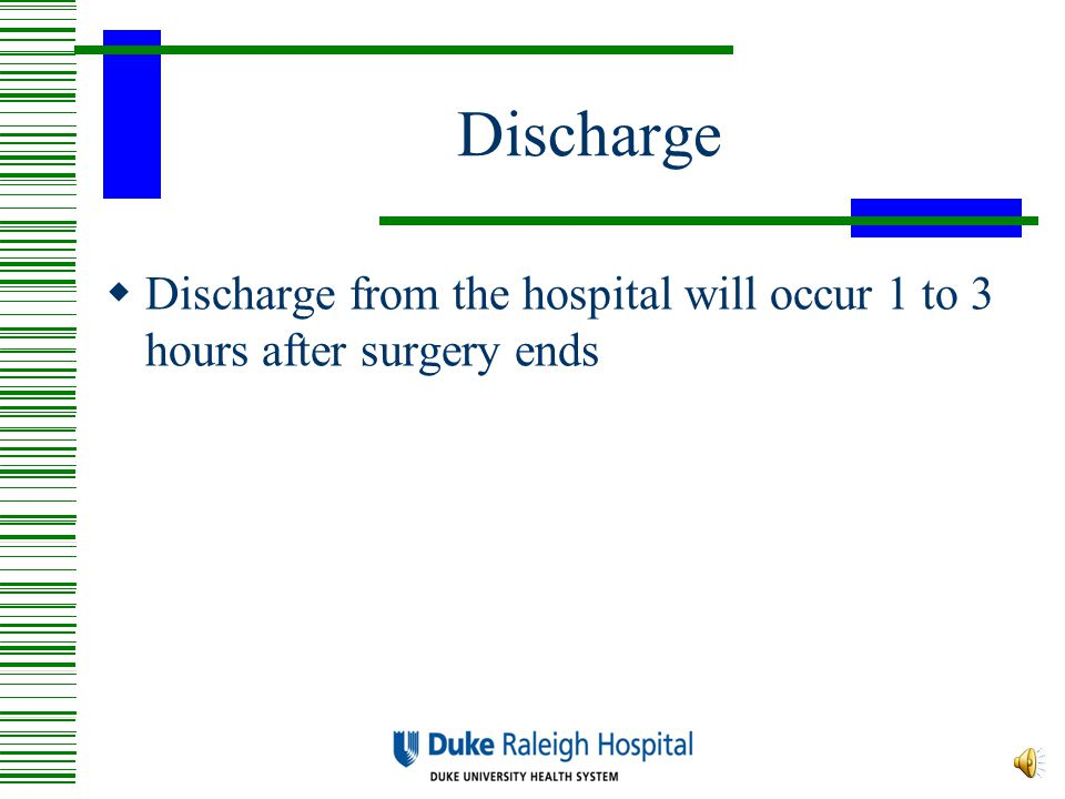 Discharge Discharge from the hospital will occur 1 to 3 hours after surgery ends.