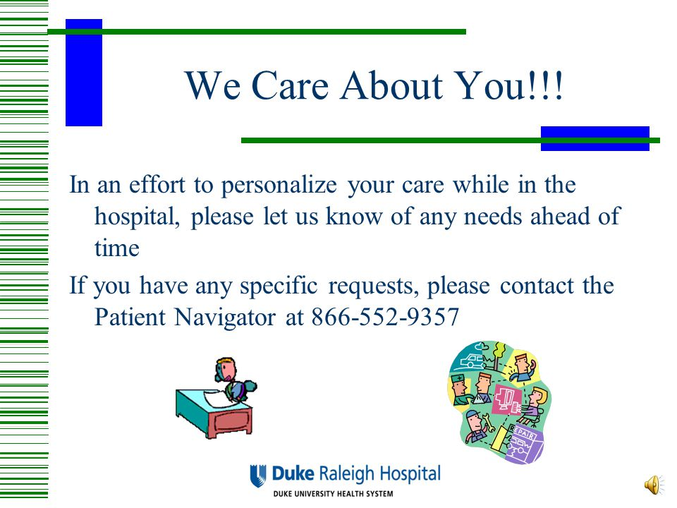 We Care About You!!! In an effort to personalize your care while in the hospital, please let us know of any needs ahead of time.