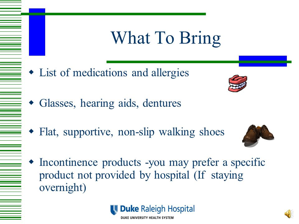 What To Bring List of medications and allergies