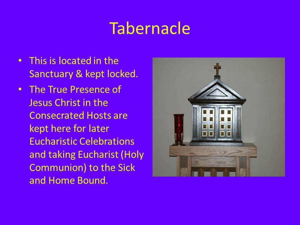 Tabernacle This is located in the Sanctuary & kept locked.