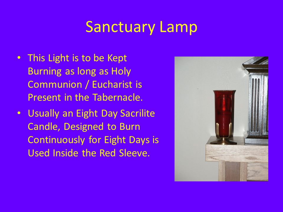 Sanctuary Lamp This Light is to be Kept Burning as long as Holy Communion / Eucharist is Present in the Tabernacle.