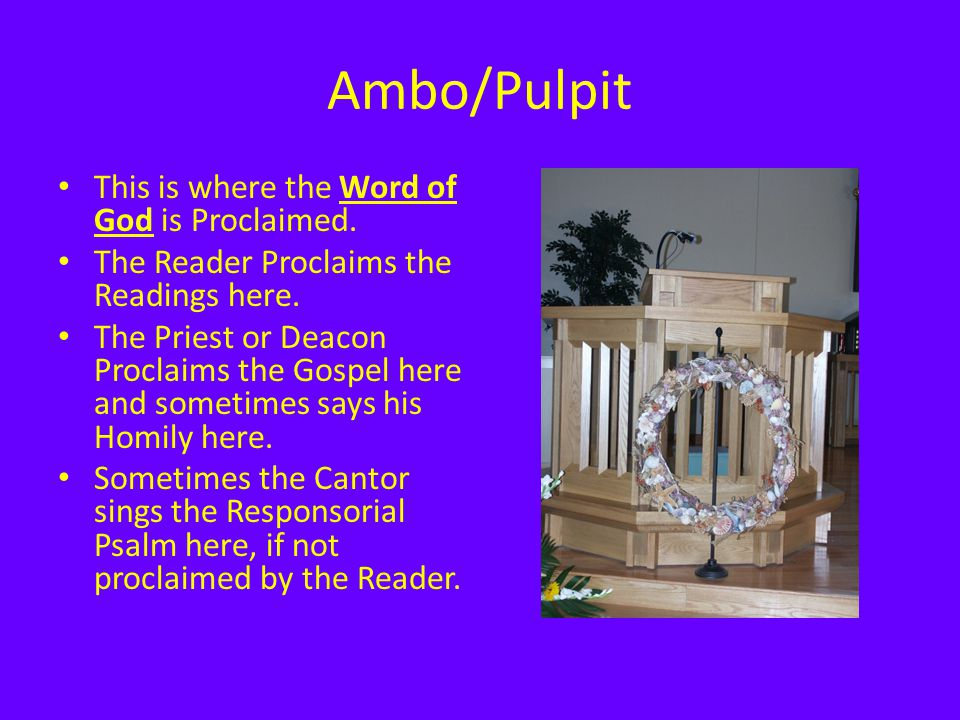Ambo/Pulpit This is where the Word of God is Proclaimed.