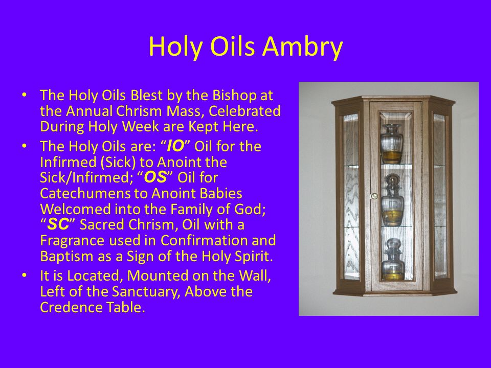 Holy Oils Ambry The Holy Oils Blest by the Bishop at the Annual Chrism Mass, Celebrated During Holy Week are Kept Here.