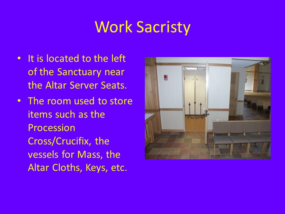 Work Sacristy It is located to the left of the Sanctuary near the Altar Server Seats.