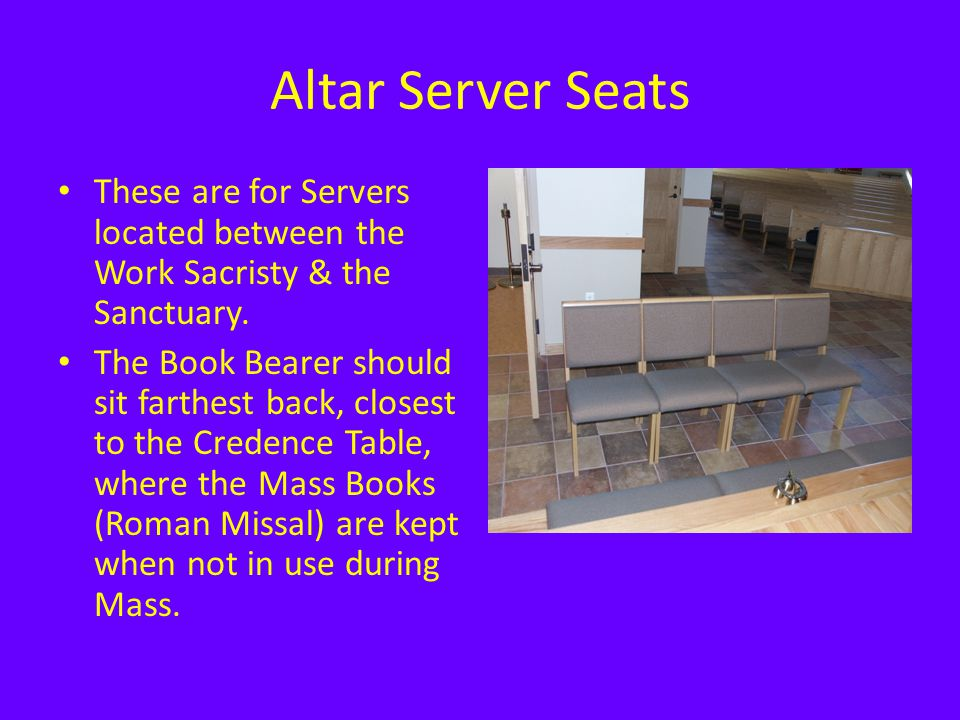 Altar Server Seats These are for Servers located between the Work Sacristy & the Sanctuary.