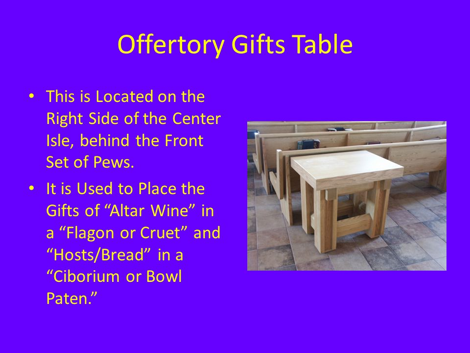 Offertory Gifts Table This is Located on the Right Side of the Center Isle, behind the Front Set of Pews.