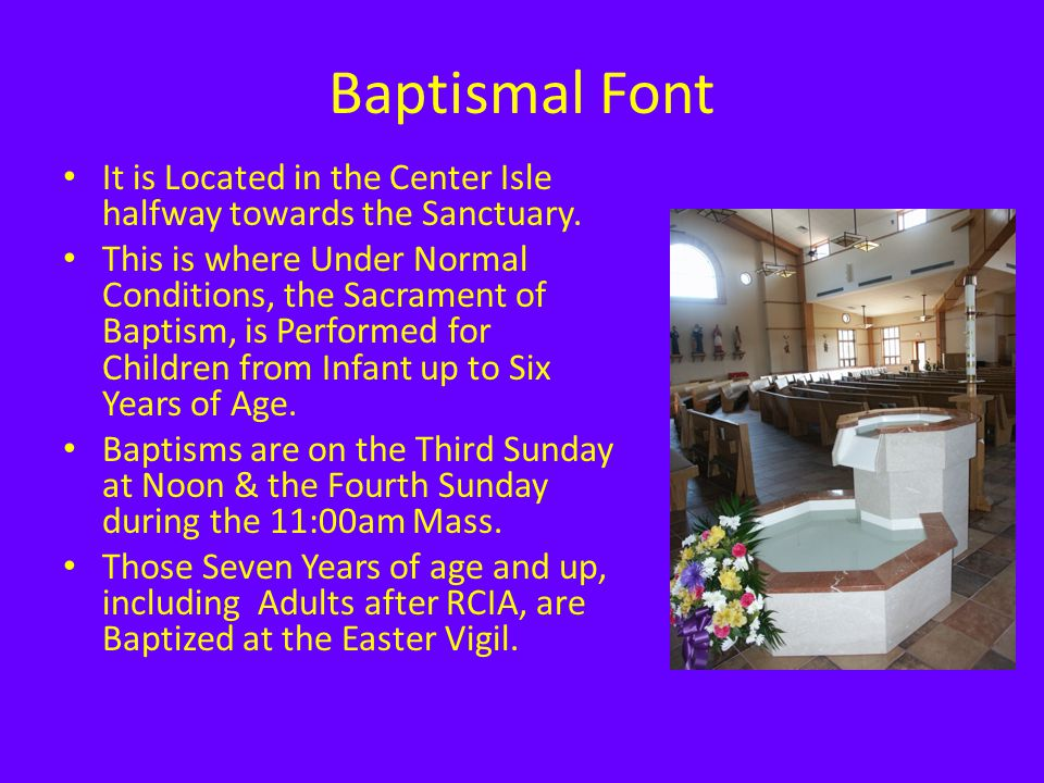 Baptismal Font It is Located in the Center Isle halfway towards the Sanctuary.