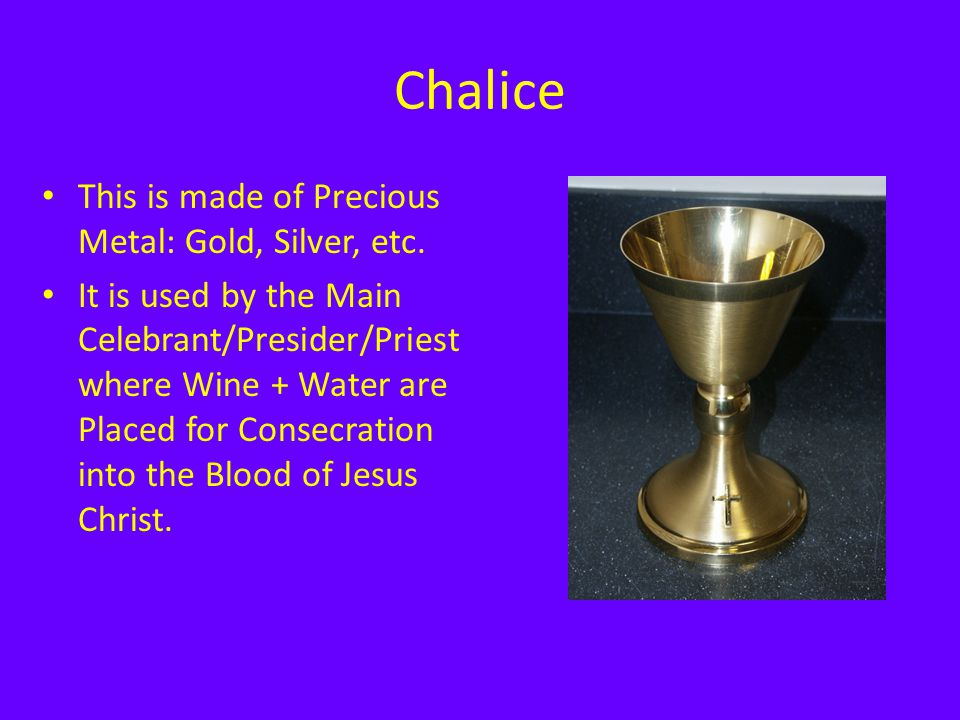 Chalice This is made of Precious Metal: Gold, Silver, etc.