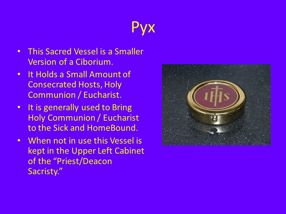 Pyx This Sacred Vessel is a Smaller Version of a Ciborium.