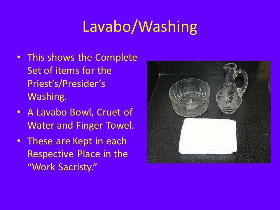 Lavabo/Washing This shows the Complete Set of items for the Priest's/Presider's Washing. A Lavabo Bowl, Cruet of Water and Finger Towel.