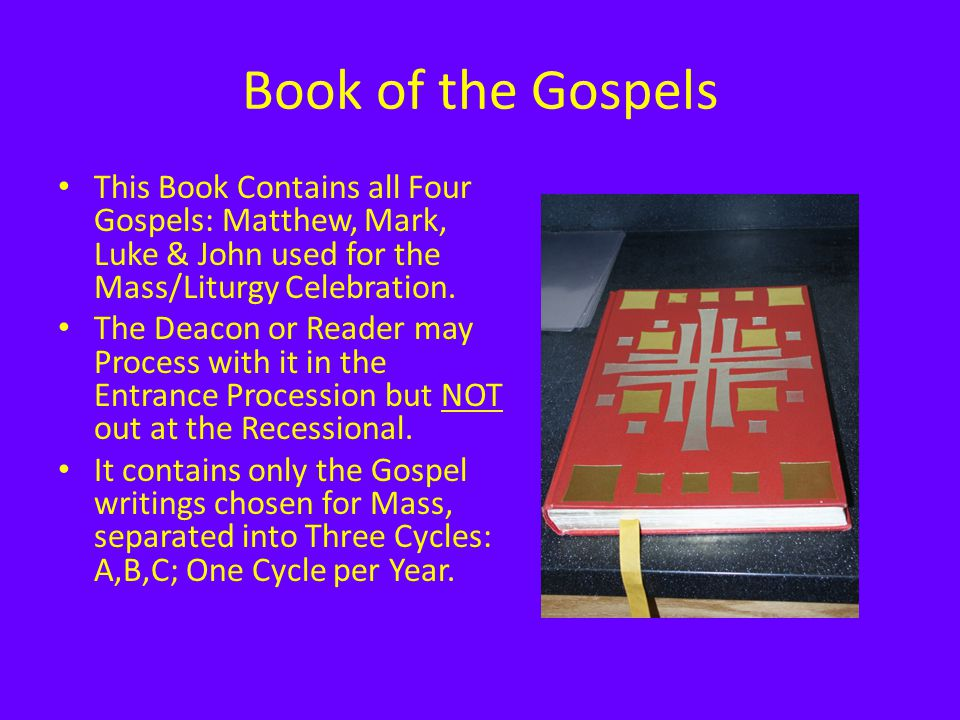 Book of the Gospels This Book Contains all Four Gospels: Matthew, Mark, Luke & John used for the Mass/Liturgy Celebration.
