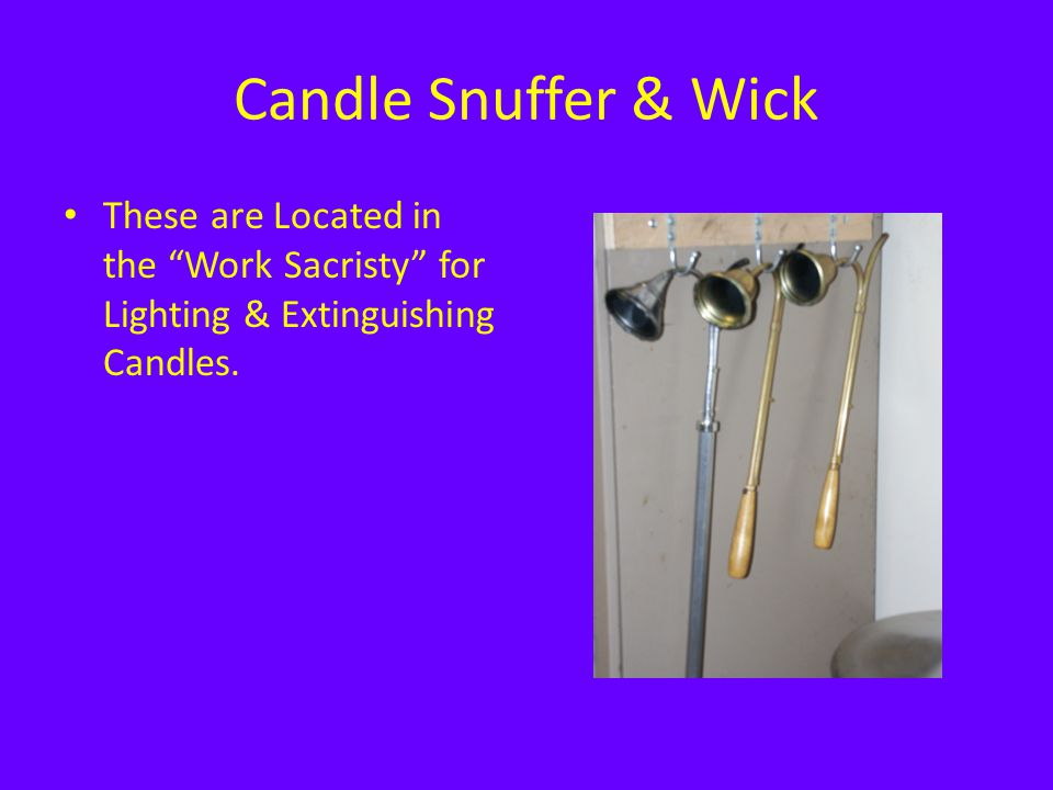 Candle Snuffer & Wick These are Located in the Work Sacristy for Lighting & Extinguishing Candles.