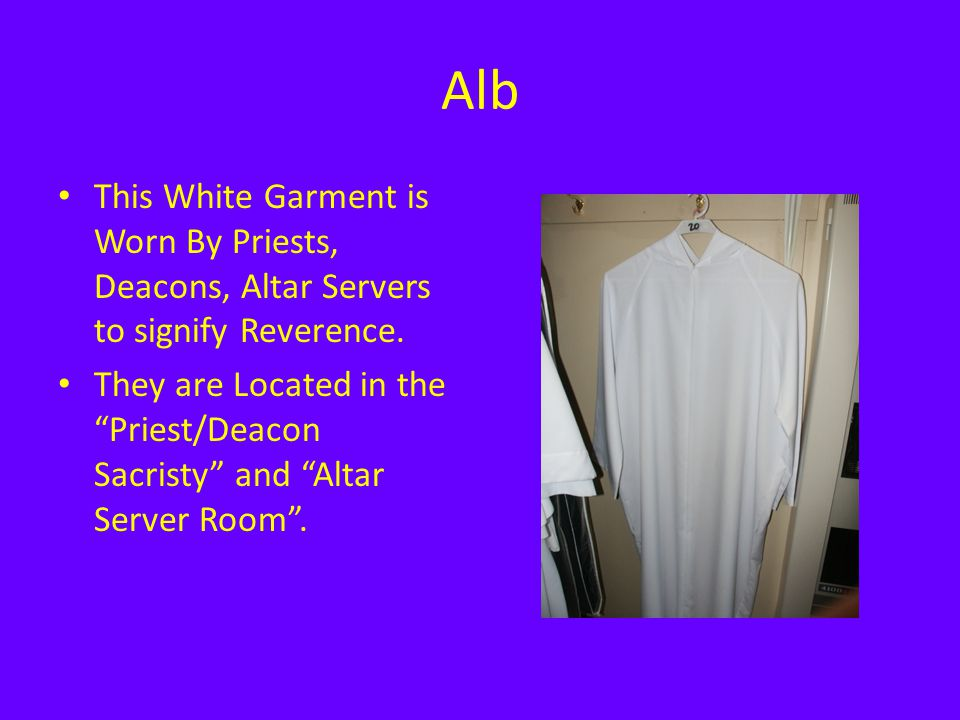 Alb This White Garment is Worn By Priests, Deacons, Altar Servers to signify Reverence.