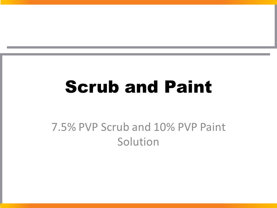 7.5% PVP Scrub and 10% PVP Paint Solution
