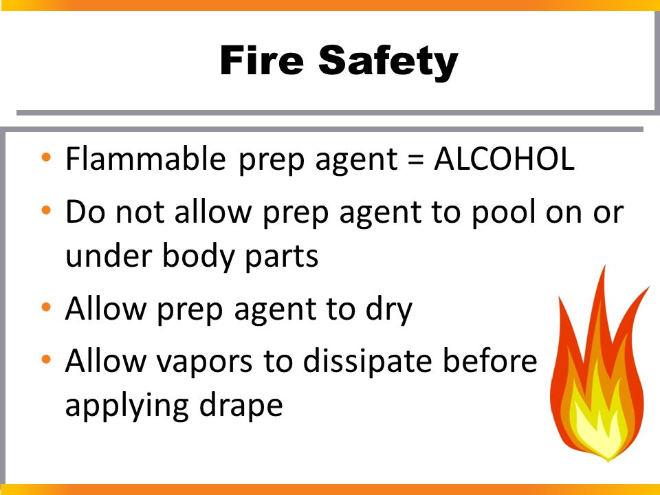 Fire Safety Flammable prep agent = ALCOHOL
