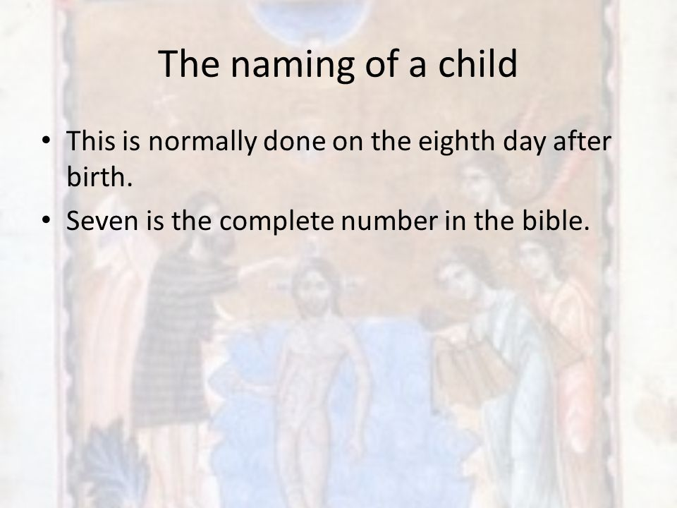 The naming of a child This is normally done on the eighth day after birth.