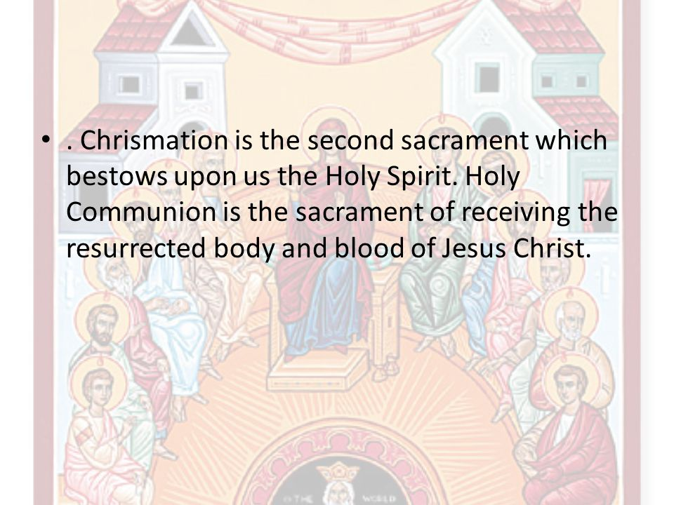 Chrismation is the second sacrament which bestows upon us the Holy Spirit.