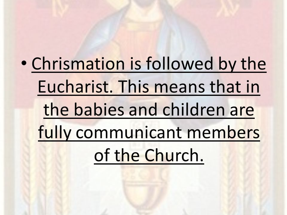 Chrismation is followed by the Eucharist