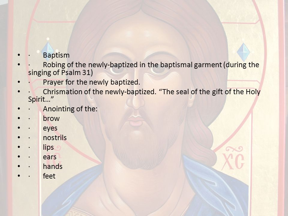 · Baptism · Robing of the newly-baptized in the baptismal garment (during the singing of Psalm 31)