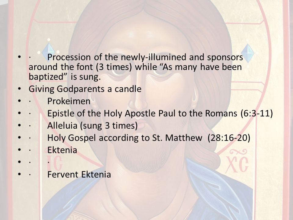 · Procession of the newly-illumined and sponsors around the font (3 times) while As many have been baptized is sung.