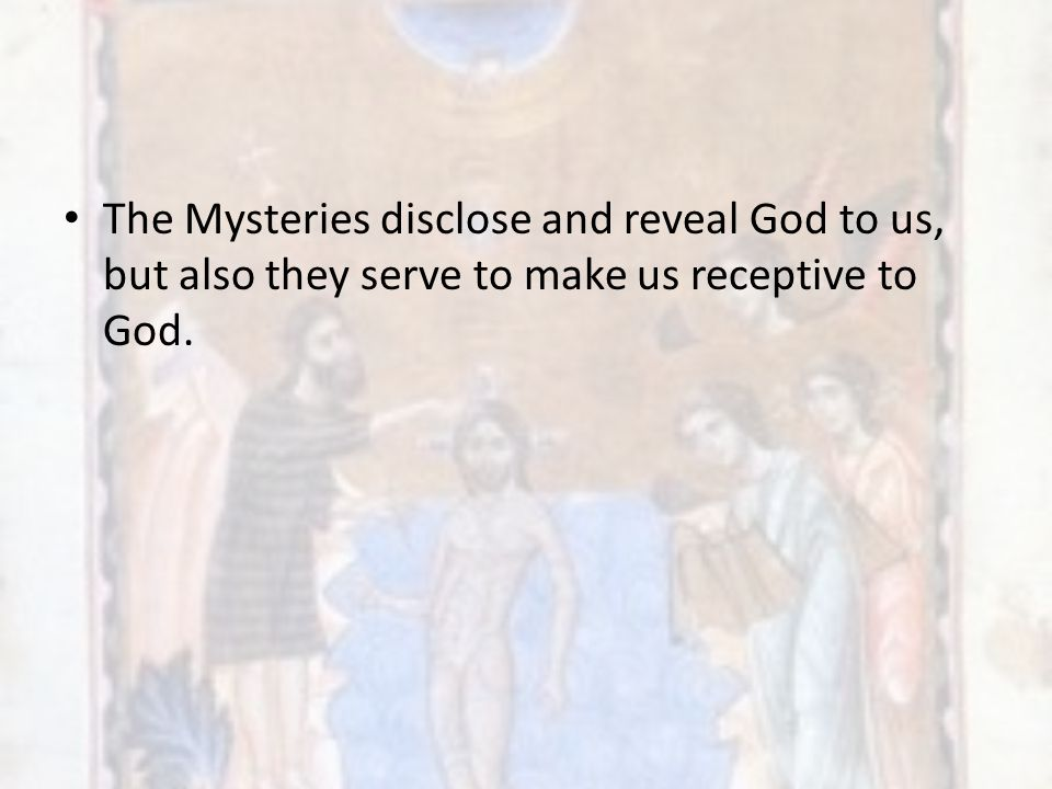 The Mysteries disclose and reveal God to us, but also they serve to make us receptive to God.