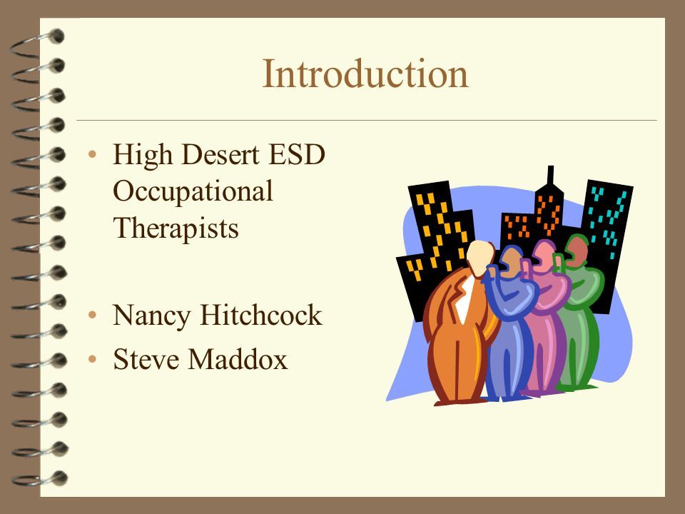 Introduction High Desert ESD Occupational Therapists Nancy Hitchcock
