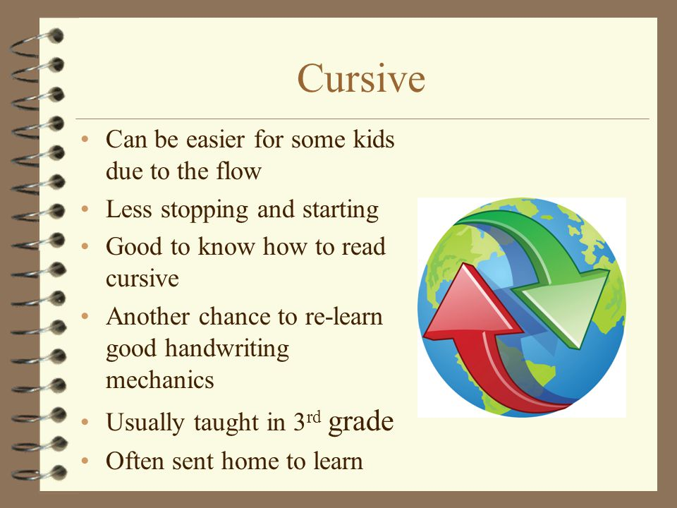 Cursive Can be easier for some kids due to the flow