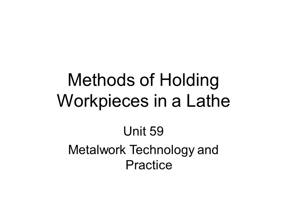 Methods of Holding Workpieces in a Lathe