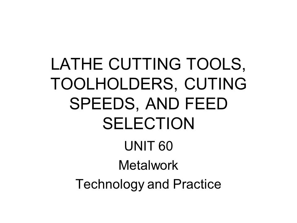 LATHE CUTTING TOOLS, TOOLHOLDERS, CUTING SPEEDS, AND FEED SELECTION