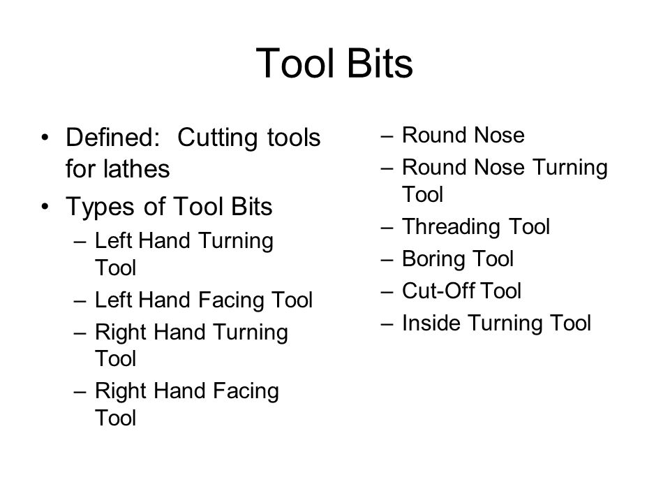 Tool Bits Defined: Cutting tools for lathes Types of Tool Bits