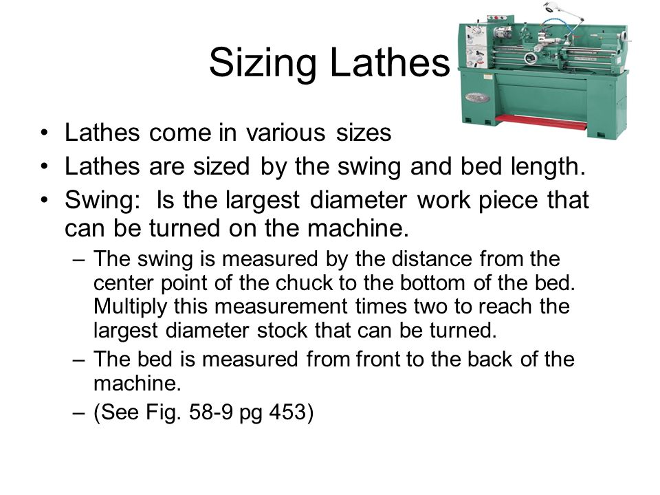 Sizing Lathes Lathes come in various sizes