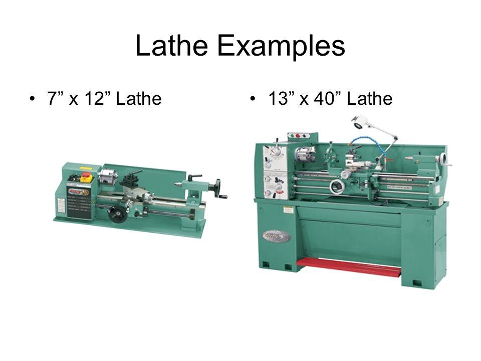 Lathe Examples 7 x 12 Lathe 13 x 40 Lathe