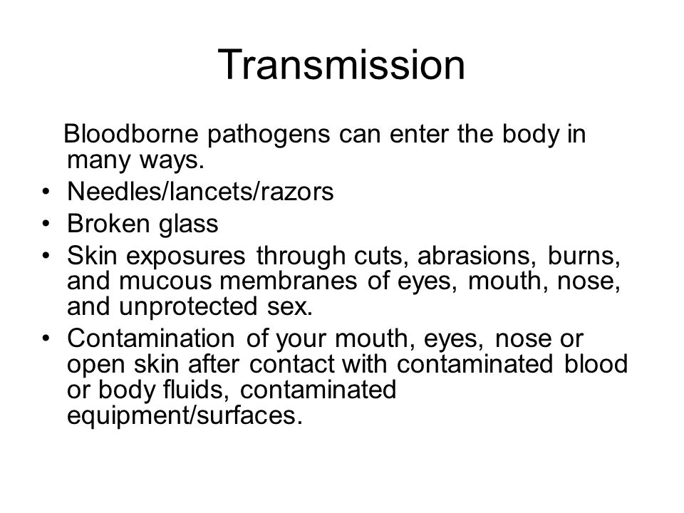 Transmission Bloodborne pathogens can enter the body in many ways.