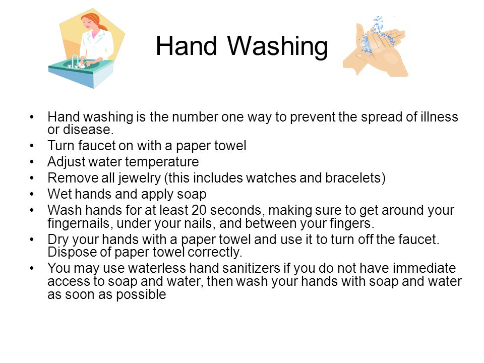 Hand Washing Hand washing is the number one way to prevent the spread of illness or disease. Turn faucet on with a paper towel.