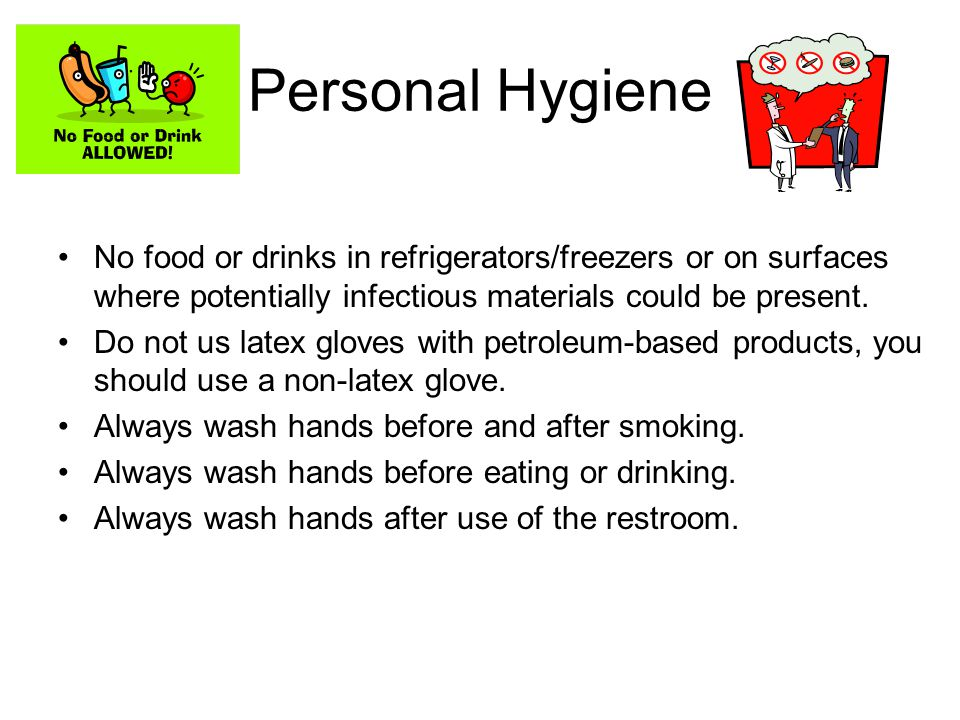 Personal Hygiene No food or drinks in refrigerators/freezers or on surfaces where potentially infectious materials could be present.