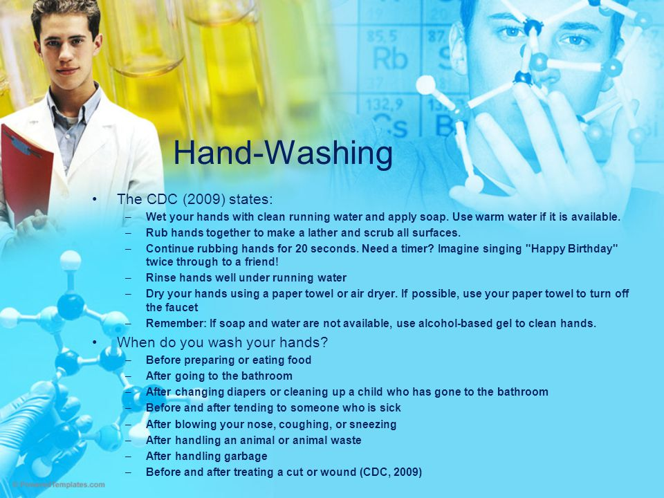 Hand-Washing The CDC (2009) states: When do you wash your hands