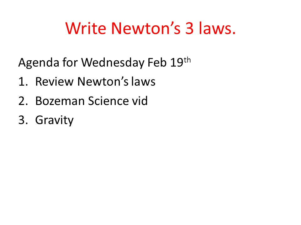 Write Newton's 3 laws. Agenda for Wednesday Feb 19th
