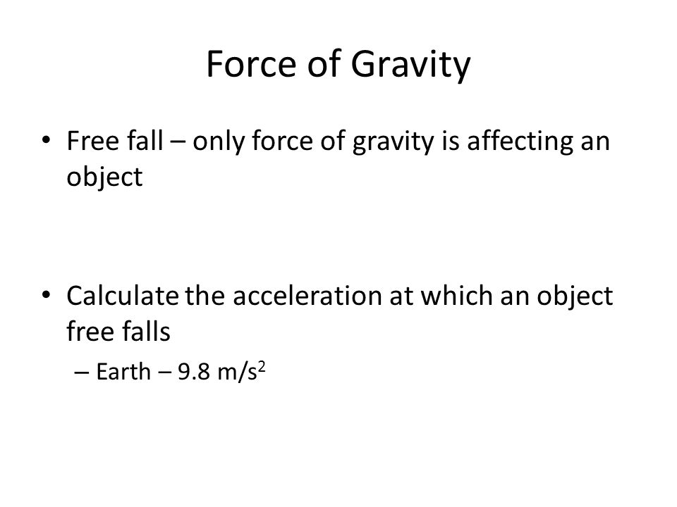 Force of Gravity Free fall – only force of gravity is affecting an object. Calculate the acceleration at which an object free falls.