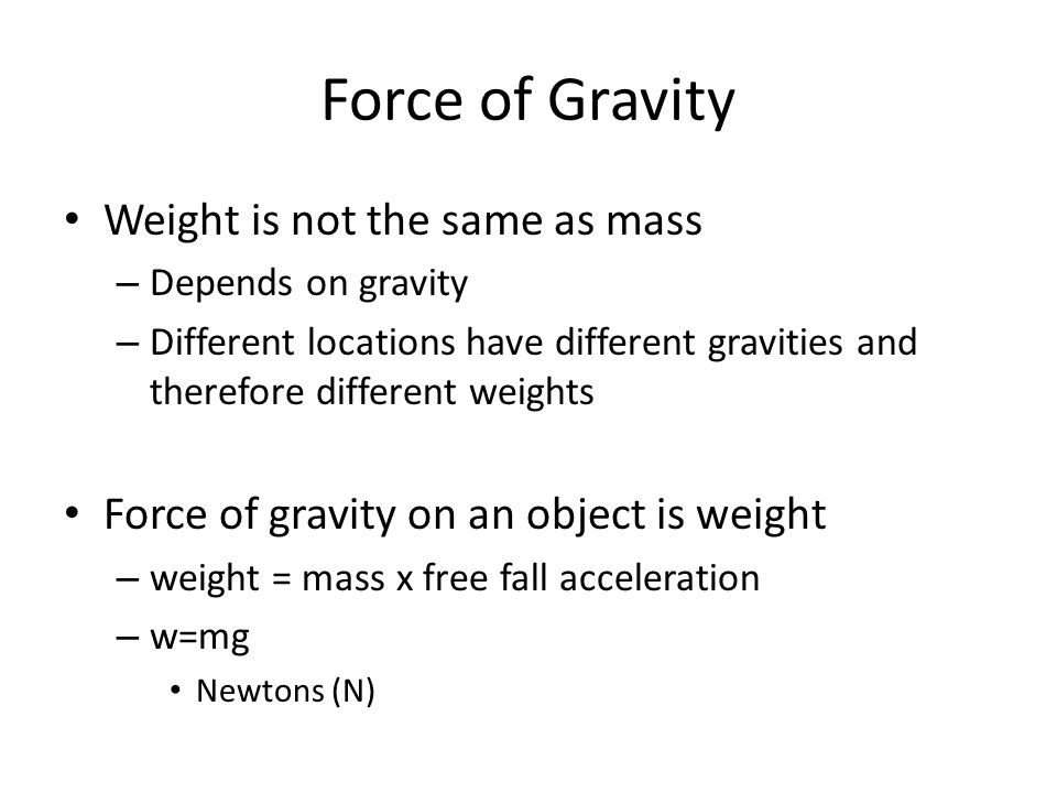 Force of Gravity Weight is not the same as mass