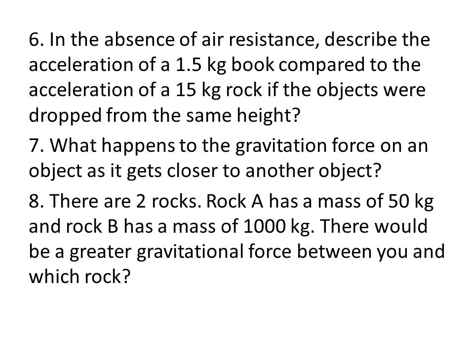 6. In the absence of air resistance, describe the acceleration of a 1