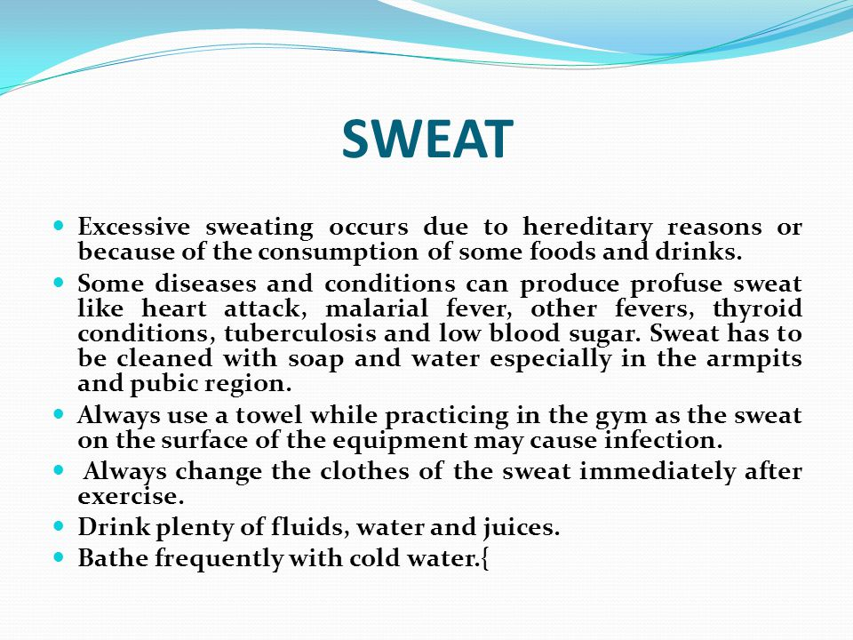 SWEAT Excessive sweating occurs due to hereditary reasons or because of the consumption of some foods and drinks.