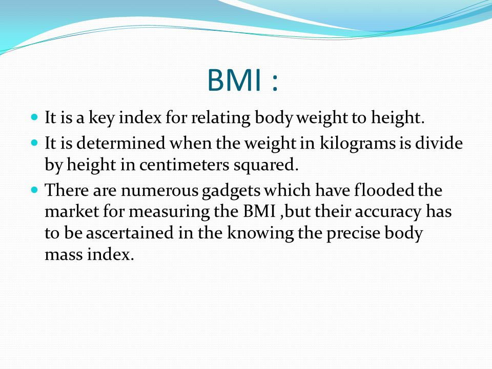 BMI : It is a key index for relating body weight to height.