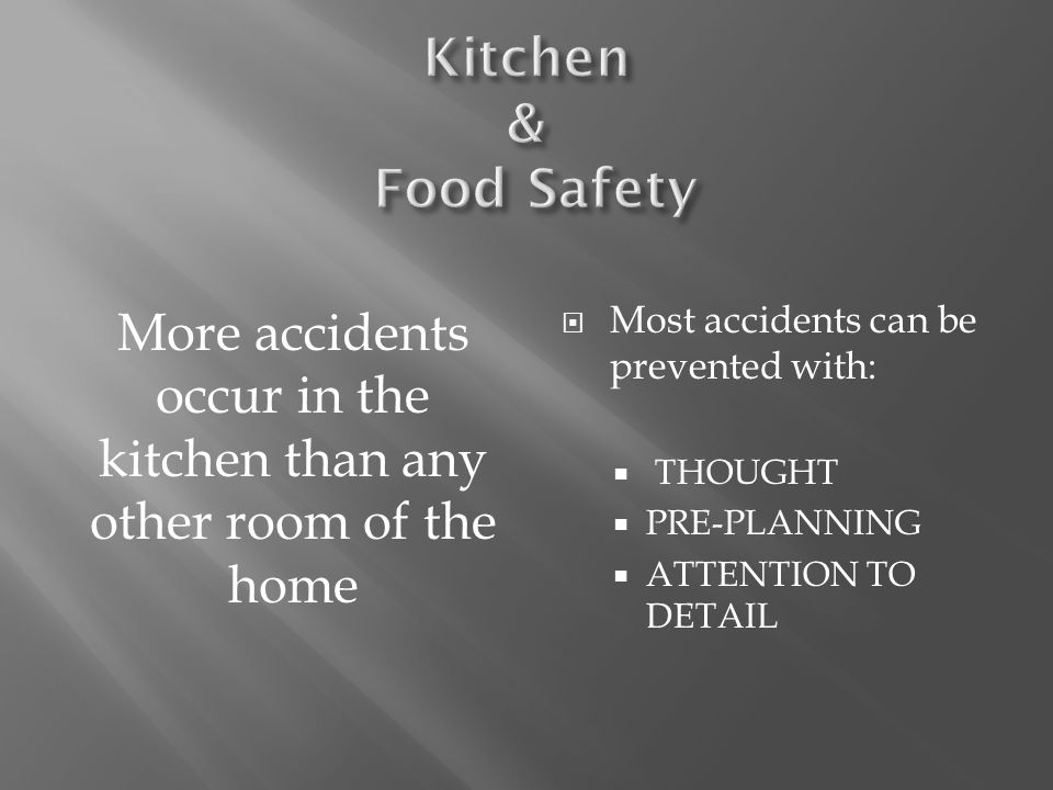 More accidents occur in the kitchen than any other room of the home