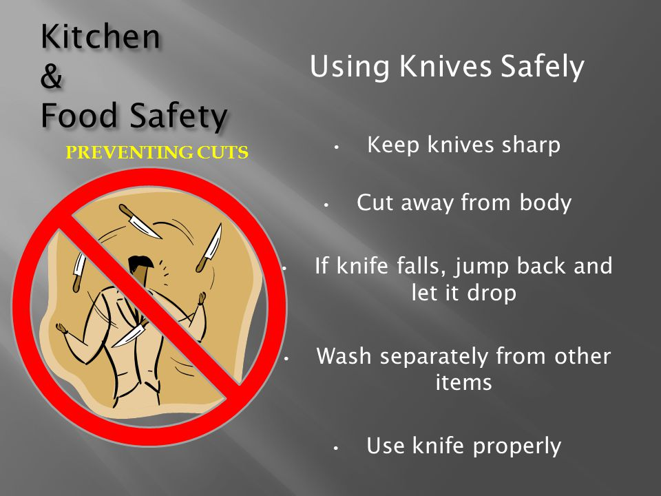 Kitchen & Food Safety Using Knives Safely Keep knives sharp