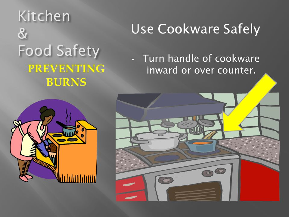 Turn handle of cookware inward or over counter.