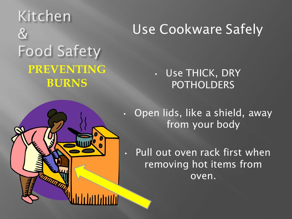 Kitchen & Food Safety Use Cookware Safely PREVENTING BURNS