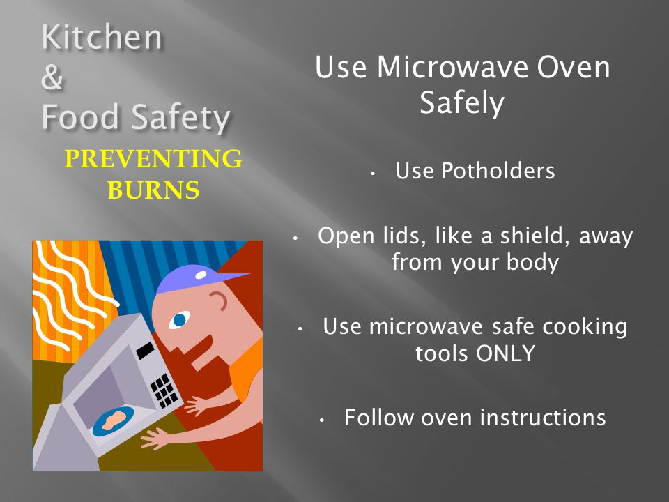 Kitchen & Food Safety Use Microwave Oven Safely PREVENTING BURNS