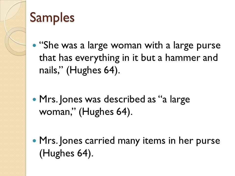 Samples She was a large woman with a large purse that has everything in it but a hammer and nails, (Hughes 64).