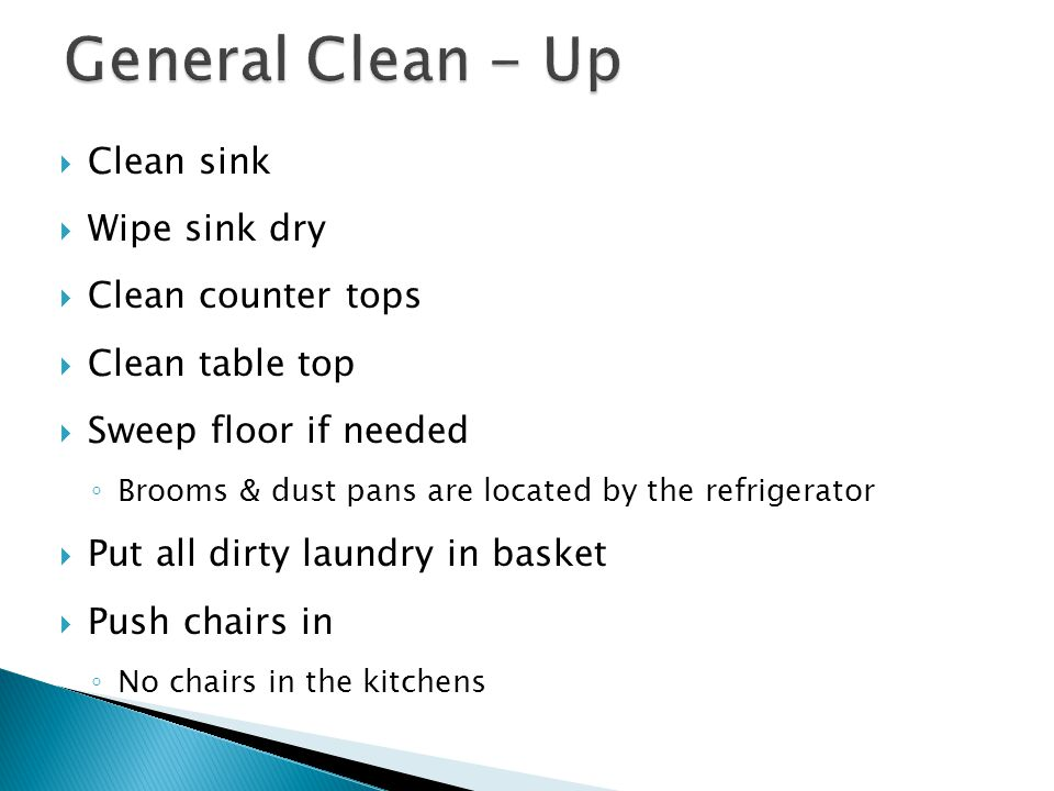 General Clean - Up Clean sink Wipe sink dry Clean counter tops