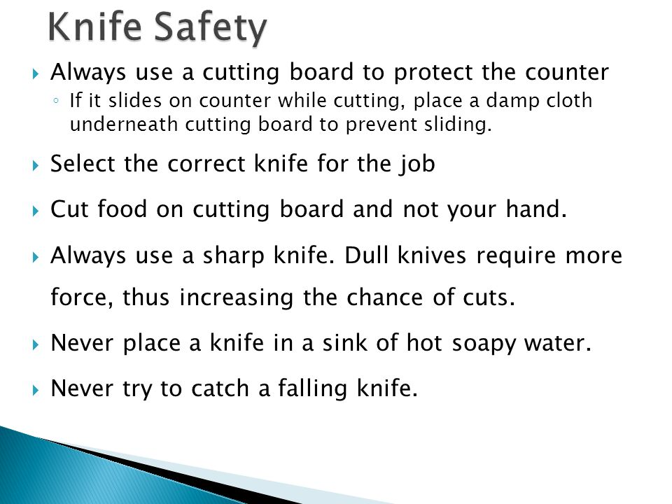 Knife Safety Always use a cutting board to protect the counter